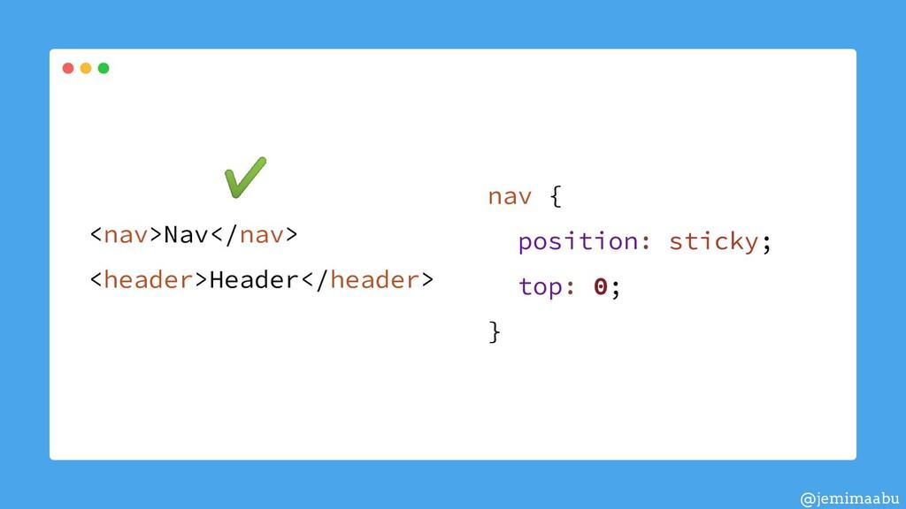 nav { position: sticky; top: 0; } <nav>Nav</nav...