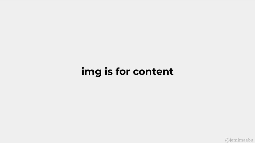 img is for content @jemimaabu