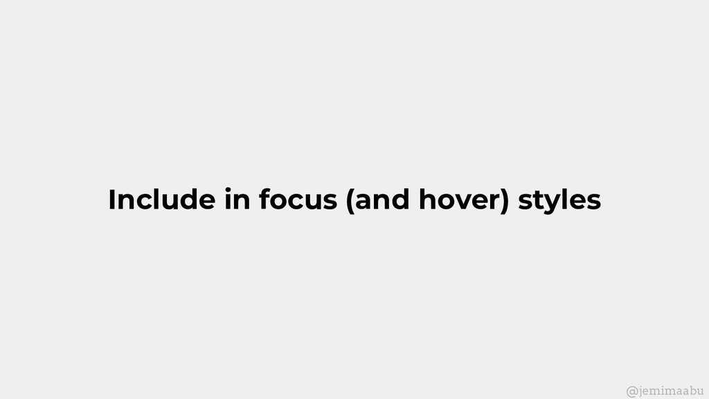 Include in focus (and hover) styles @jemimaabu
