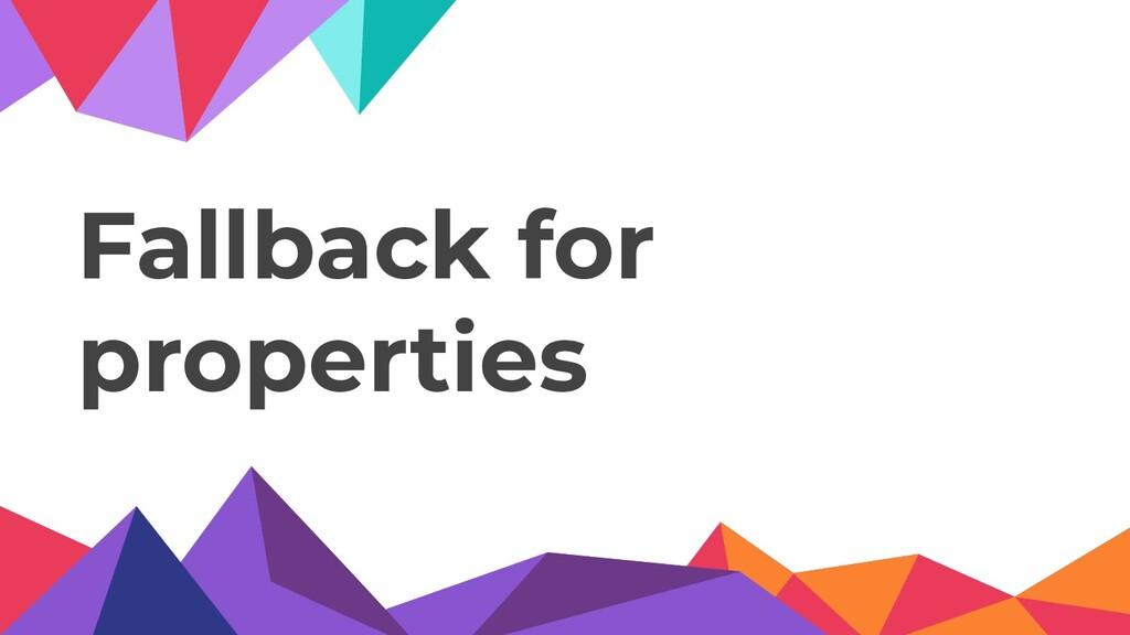 Fallback for properties