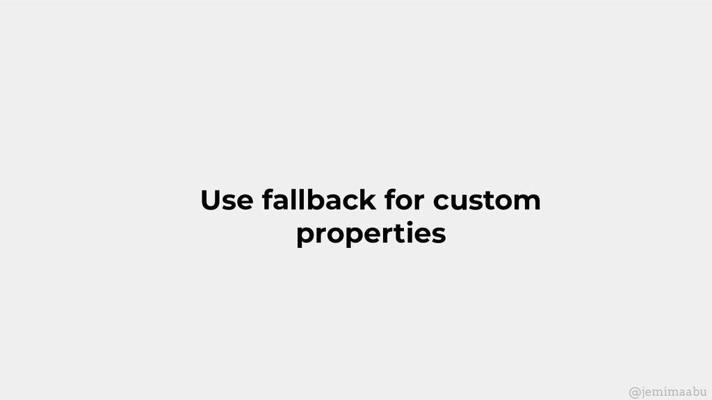 Use fallback for custom properties @jemimaabu