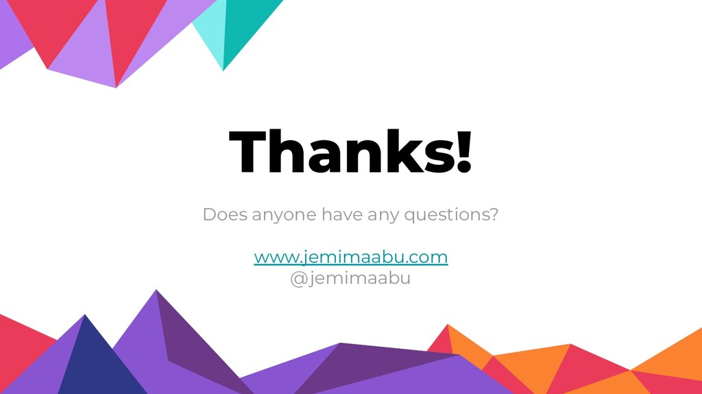 Thanks! Does anyone have any questions? www.jem...