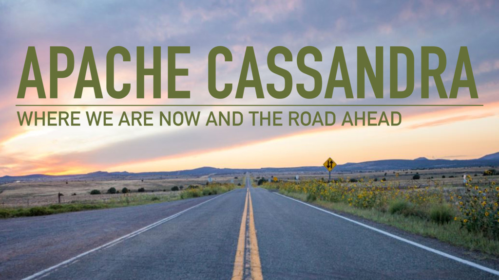 APACHE CASSANDRA WHERE WE ARE NOW AND THE ROAD ...