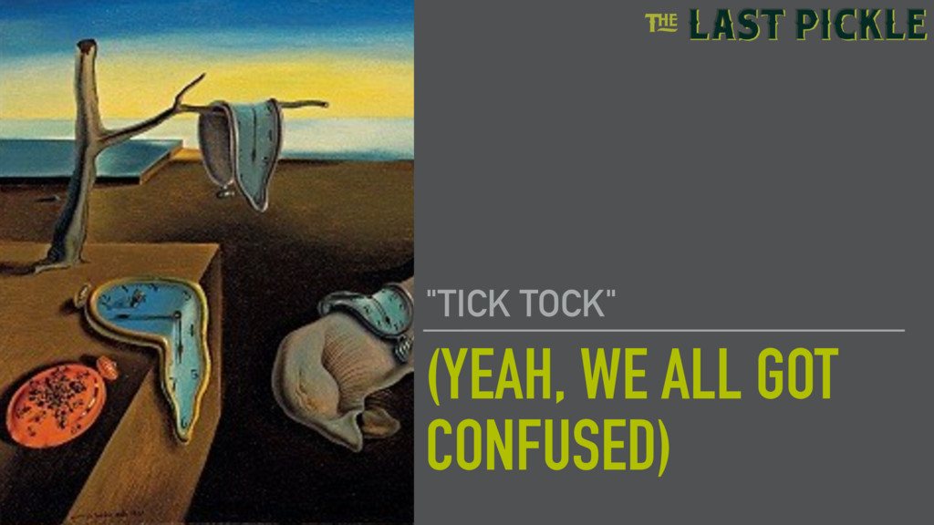 """(YEAH, WE ALL GOT CONFUSED) """"TICK TOCK"""""""