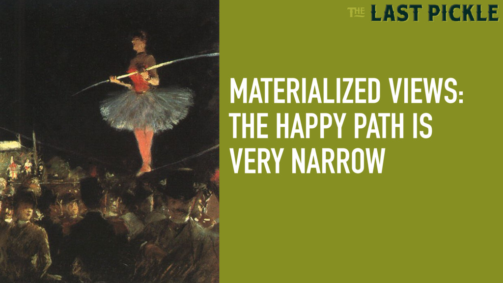 MATERIALIZED VIEWS: THE HAPPY PATH IS VERY NARR...