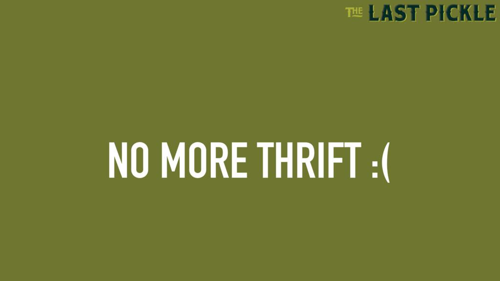 NO MORE THRIFT :(