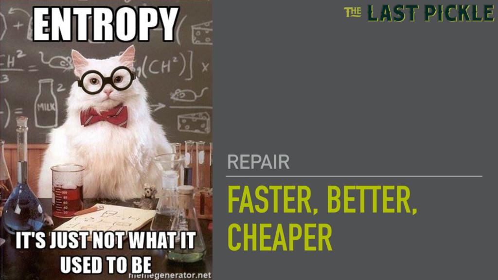 FASTER, BETTER, CHEAPER REPAIR