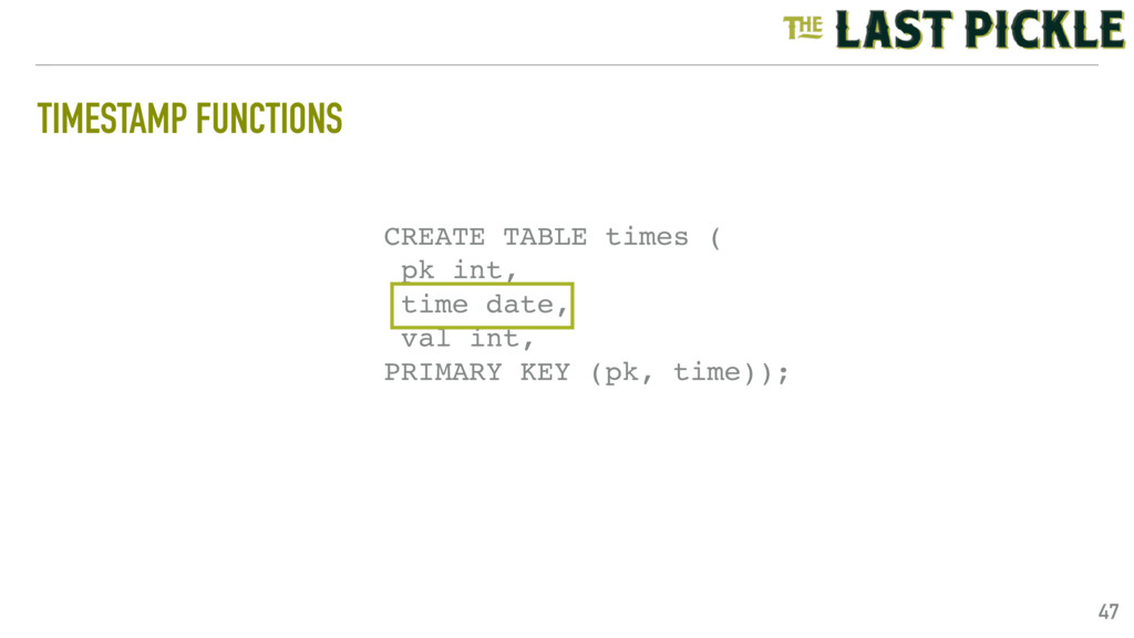 TIMESTAMP FUNCTIONS 47 CREATE TABLE times ( pk ...