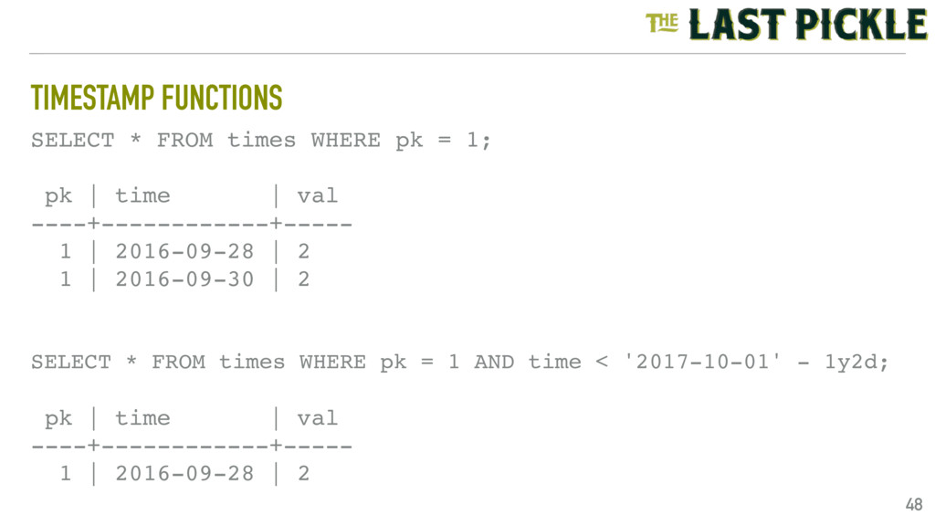 TIMESTAMP FUNCTIONS 48 SELECT * FROM times WHER...