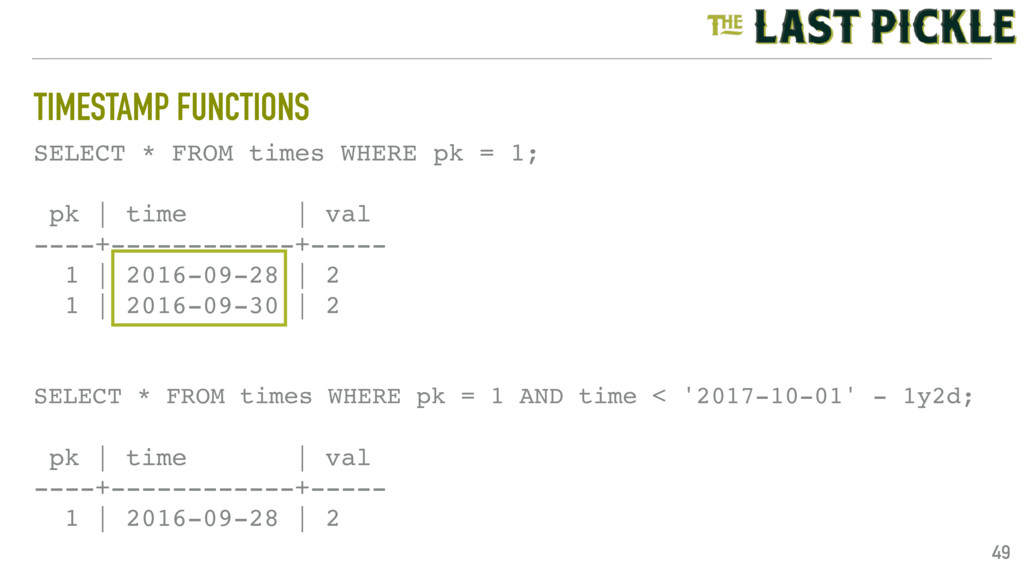 TIMESTAMP FUNCTIONS 49 SELECT * FROM times WHER...