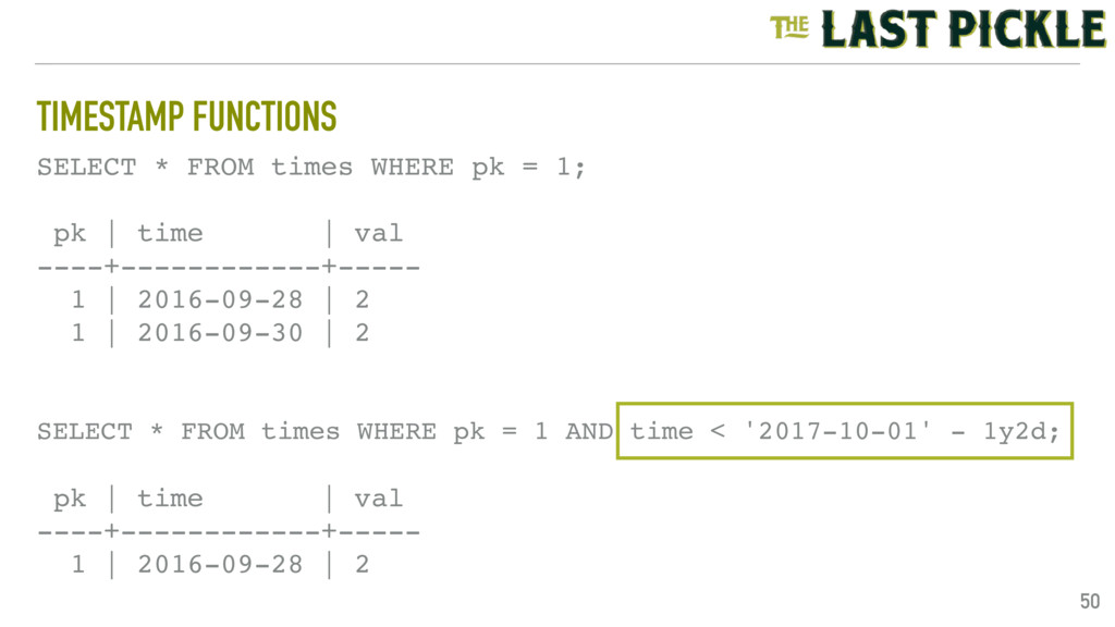 TIMESTAMP FUNCTIONS 50 SELECT * FROM times WHER...