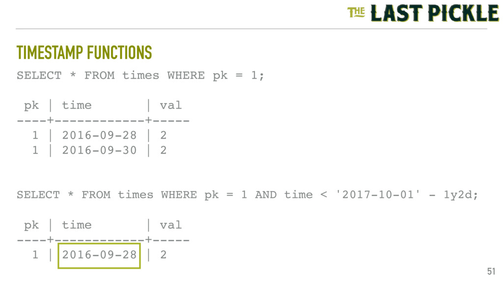 TIMESTAMP FUNCTIONS 51 SELECT * FROM times WHER...