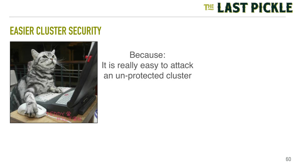 EASIER CLUSTER SECURITY 60 Because: It is reall...