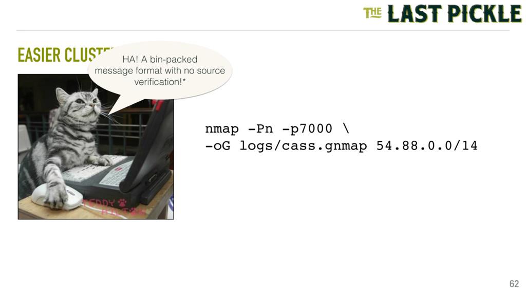 EASIER CLUSTER SECURITY 62 nmap -Pn -p7000 \ -o...