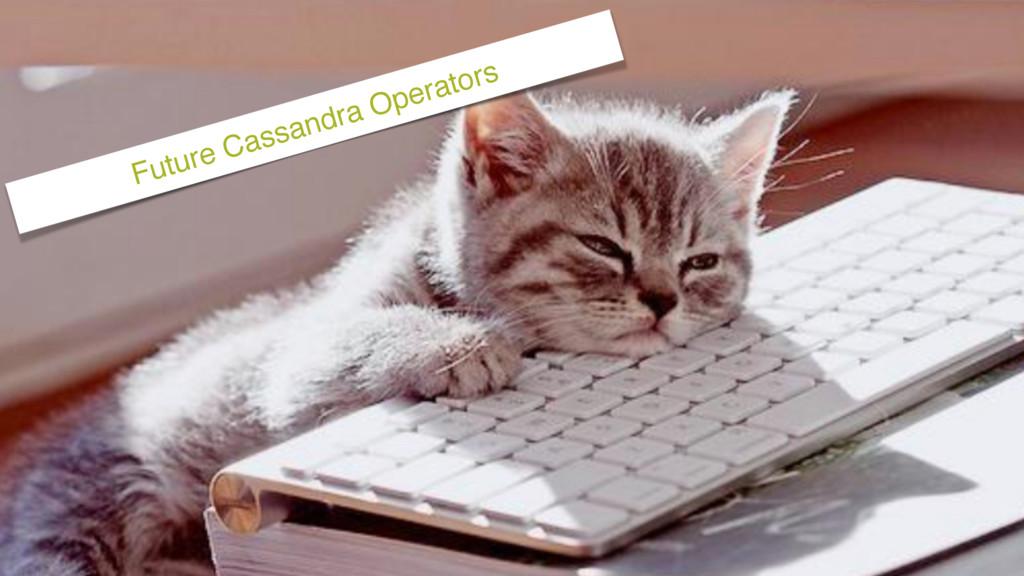 Future Cassandra Operators