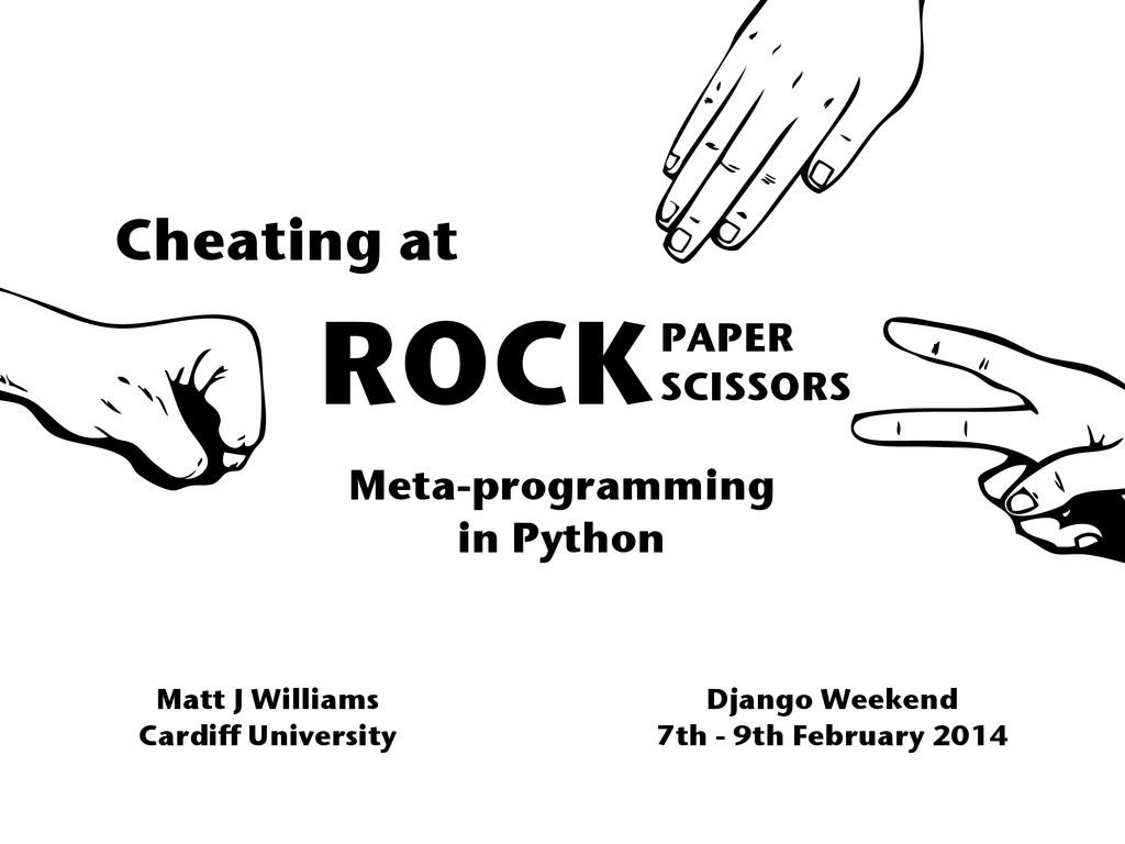 ROCKPAPER SCISSORS Cheating at Meta-programming...