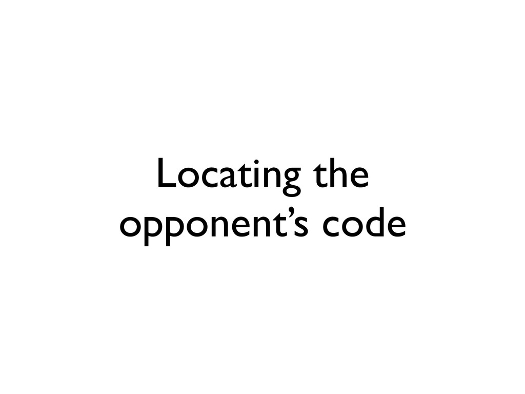 Locating the opponent's code