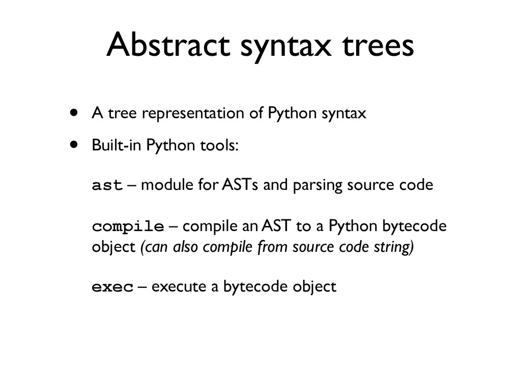 Abstract syntax trees • A tree representation o...