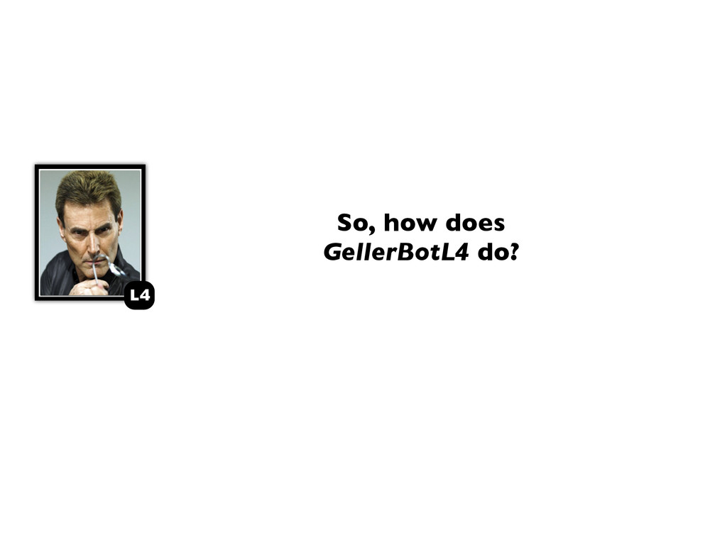 L4 So, how does GellerBotL4 do?