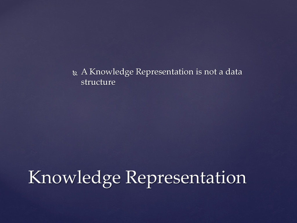 Ñ  A  Knowledge  Representation  is  not  a  d...