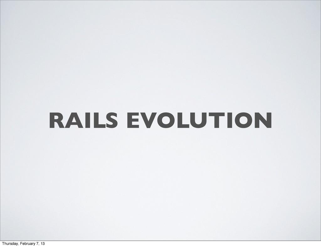 RAILS EVOLUTION Thursday, February 7, 13