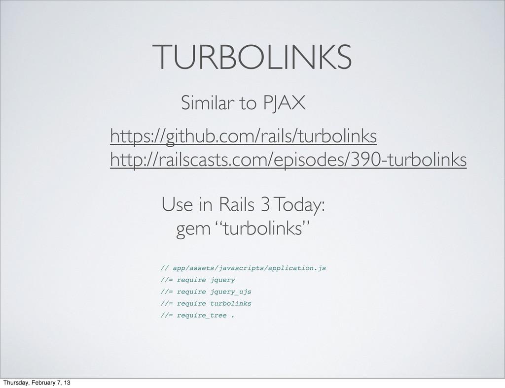 TURBOLINKS https://github.com/rails/turbolinks ...
