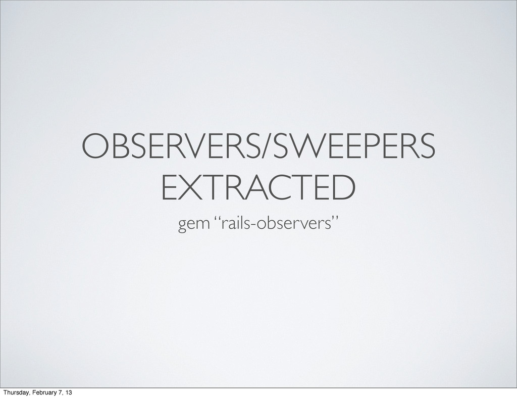 """OBSERVERS/SWEEPERS EXTRACTED gem """"rails-observe..."""