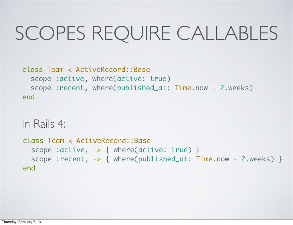 SCOPES REQUIRE CALLABLES In Rails 4: class Team...