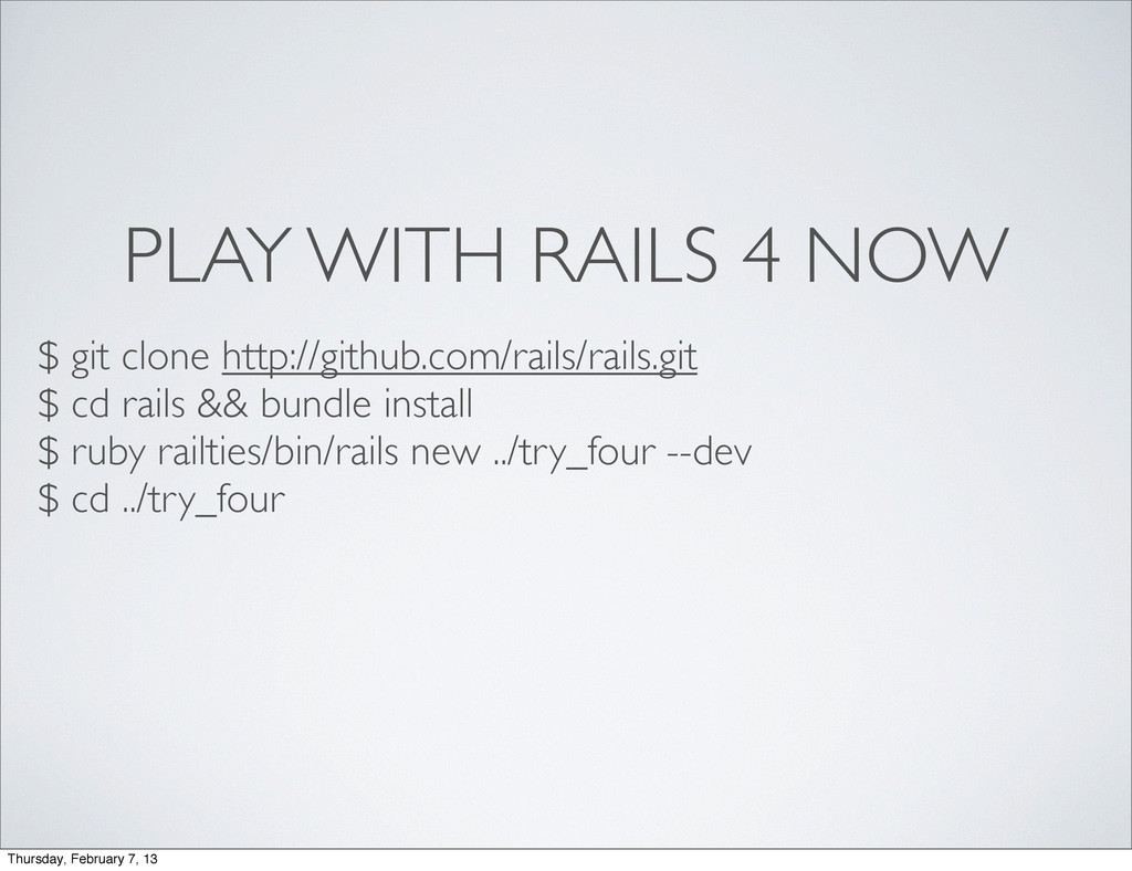 PLAY WITH RAILS 4 NOW $ git clone http://github...
