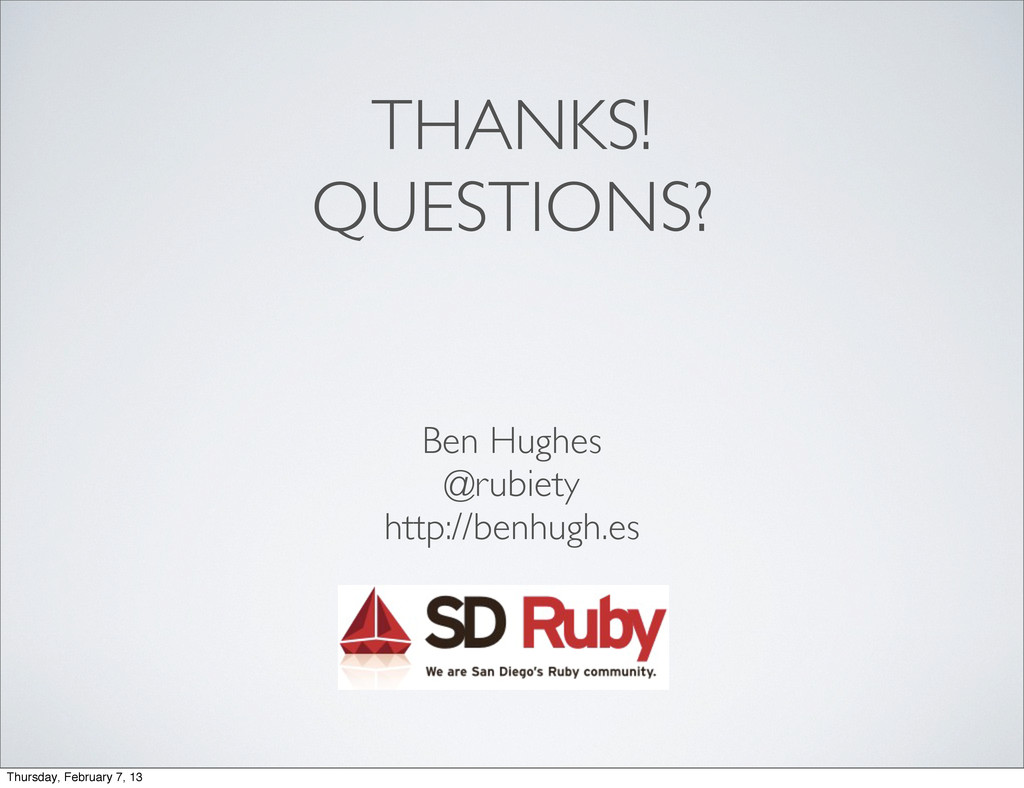 THANKS! QUESTIONS? Ben Hughes @rubiety http://b...