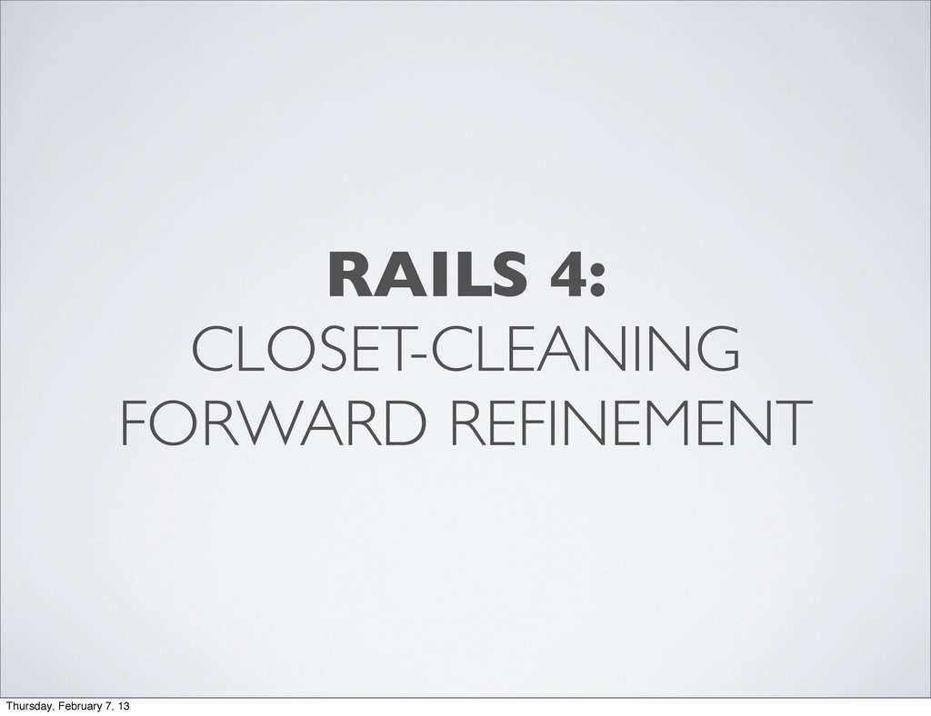 RAILS 4: CLOSET-CLEANING FORWARD REFINEMENT Thu...