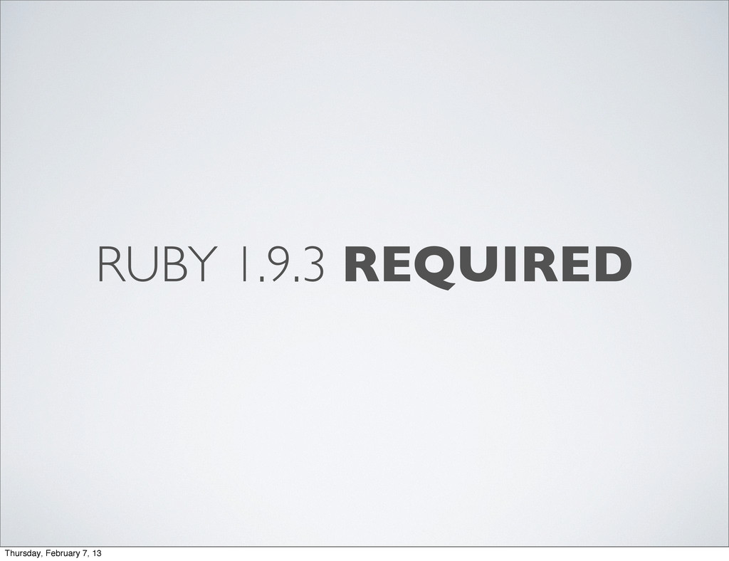 RUBY 1.9.3 REQUIRED Thursday, February 7, 13
