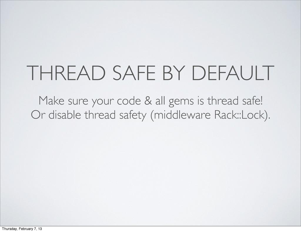 THREAD SAFE BY DEFAULT Make sure your code & al...