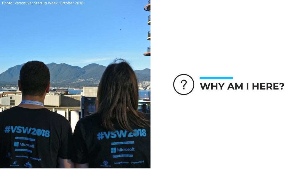 WHY AM I HERE? Photo: Vancouver Startup Week. O...