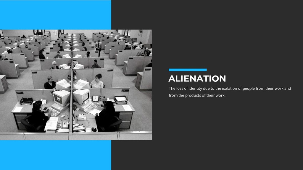 ALIENATION The loss of identity due to the isol...