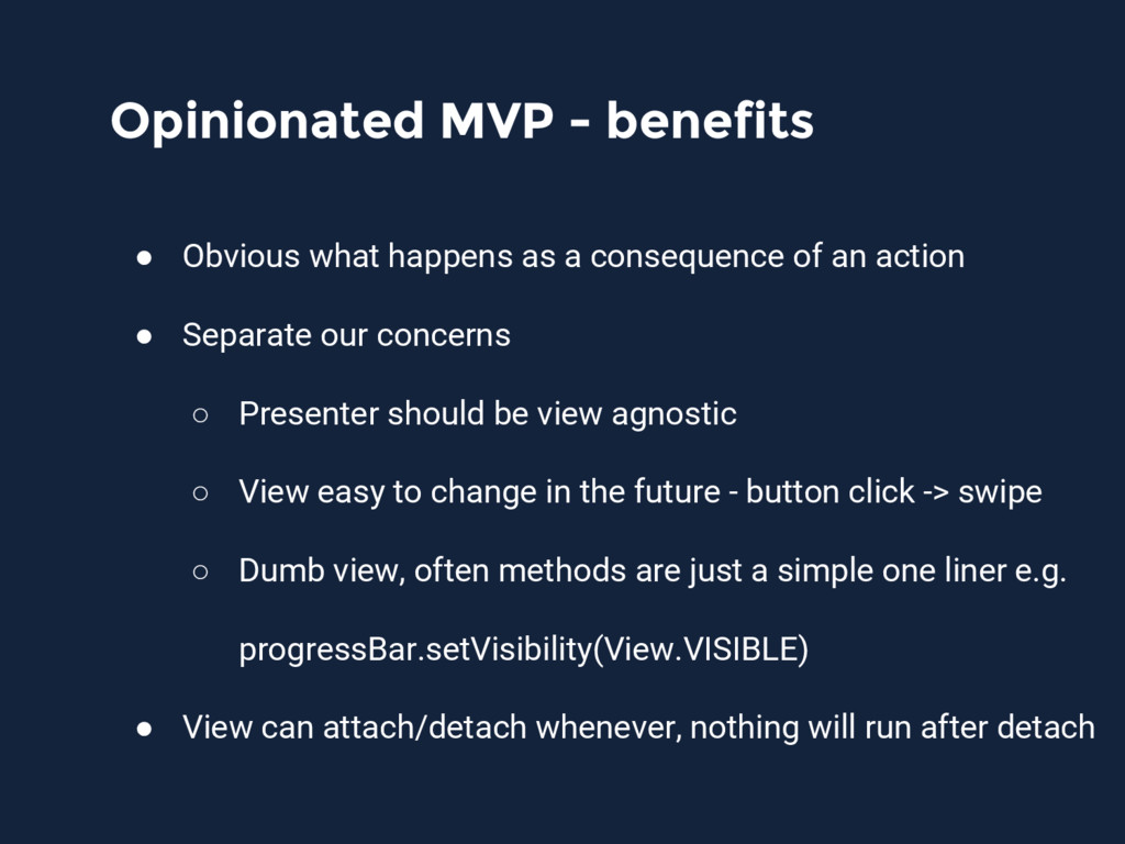 Opinionated MVP - benefits ● Obvious what happe...