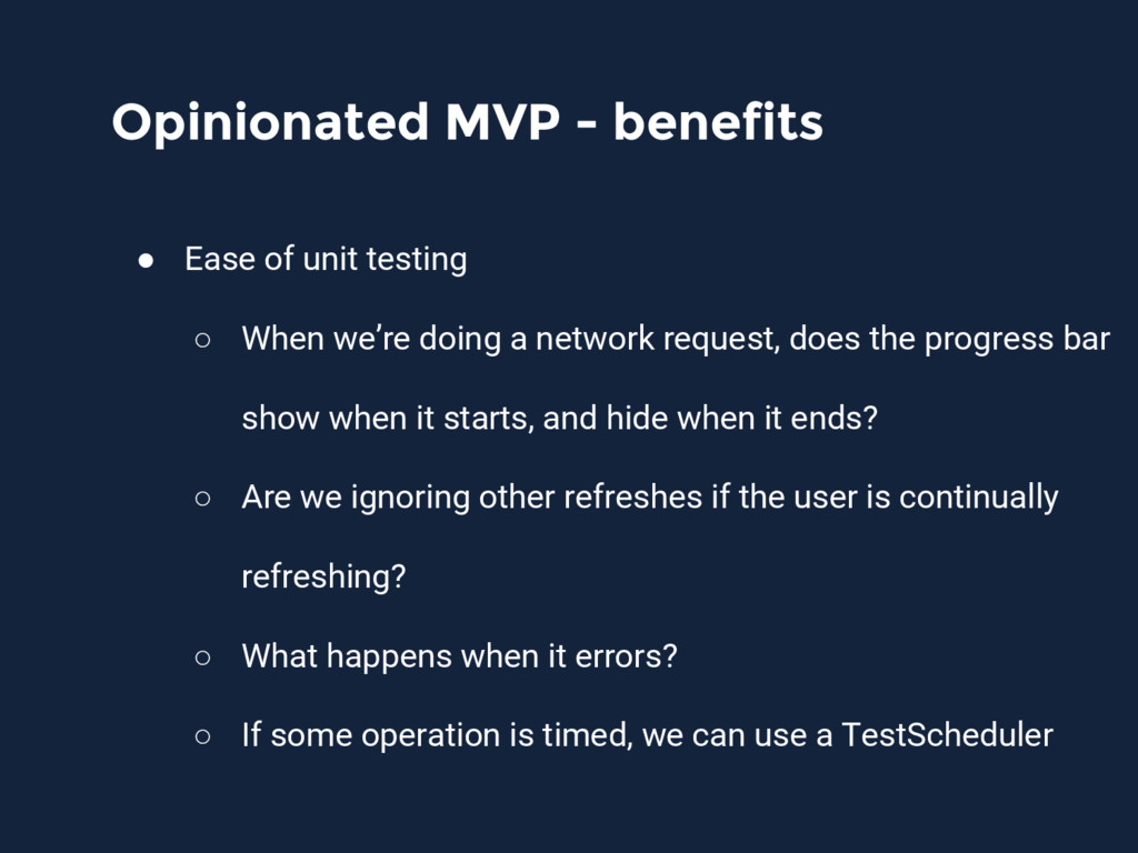 Opinionated MVP - benefits ● Ease of unit testi...