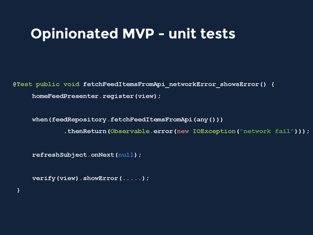 Opinionated MVP - unit tests @Test public void ...