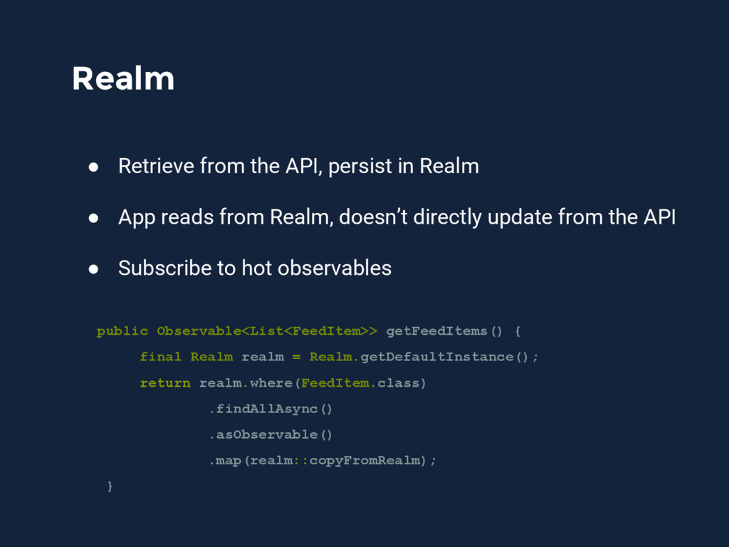 Realm ● Retrieve from the API, persist in Realm...