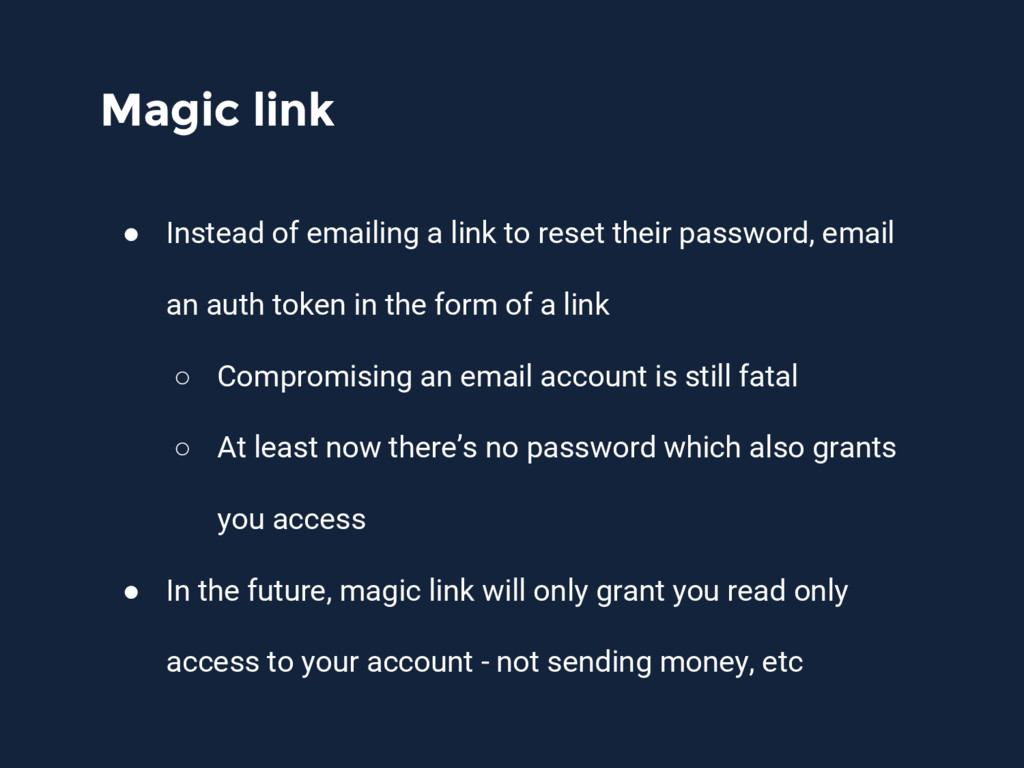 Magic link ● Instead of emailing a link to rese...