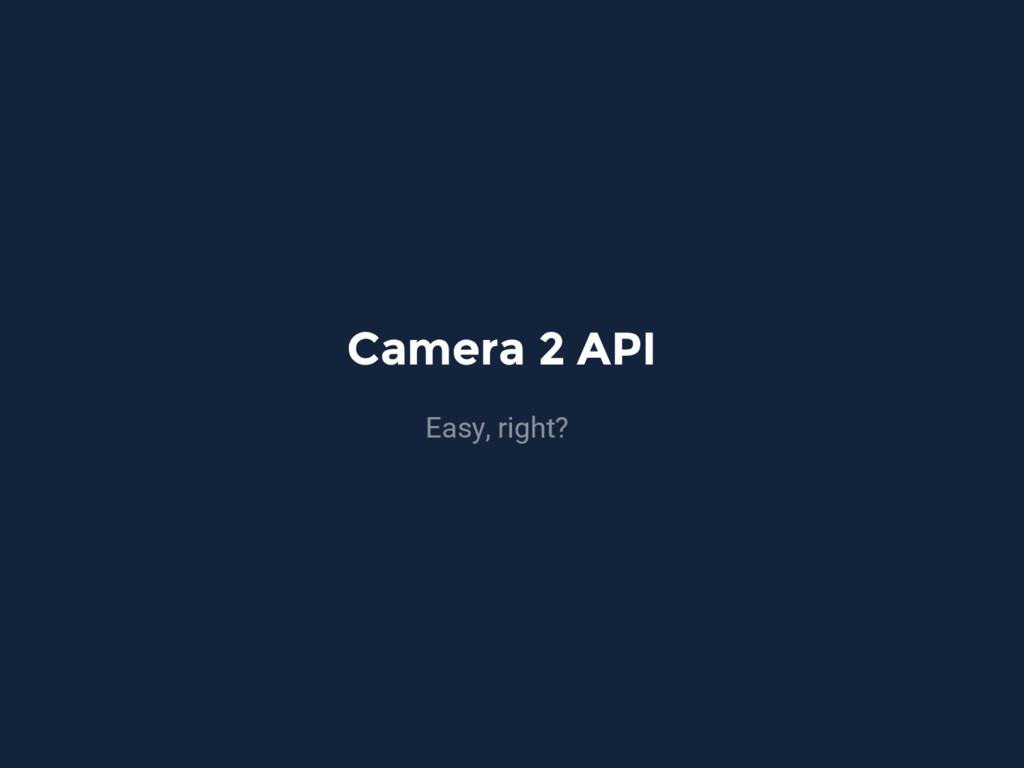 Camera 2 API Easy, right?