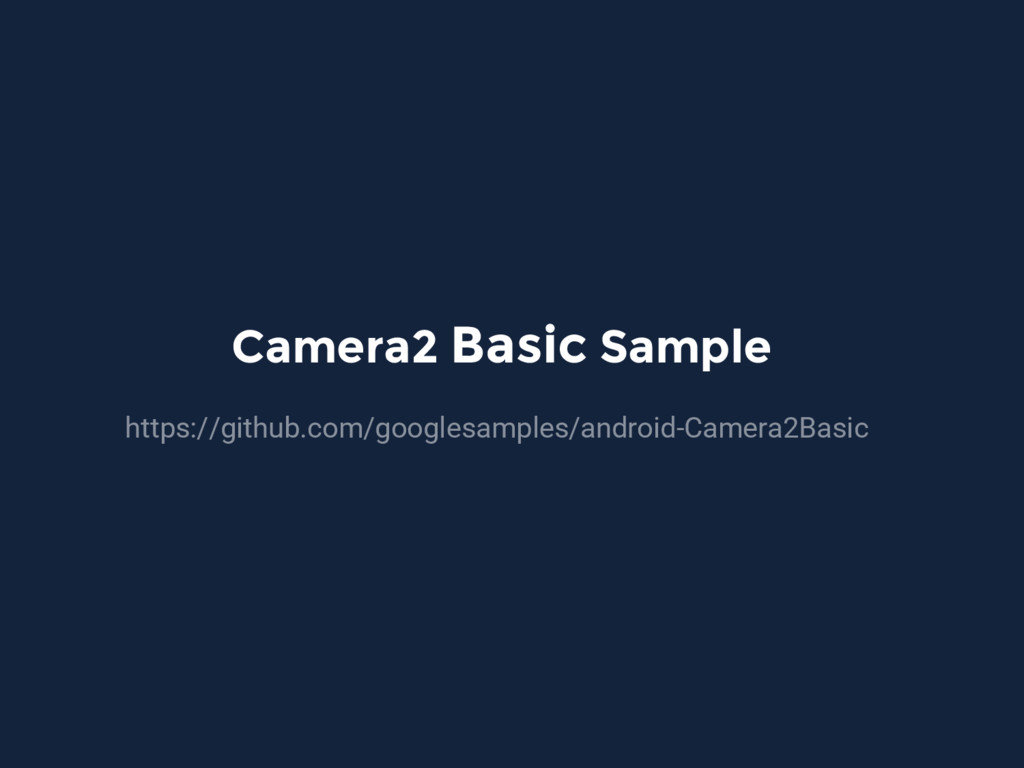 Camera2 Basic Sample https://github.com/googles...