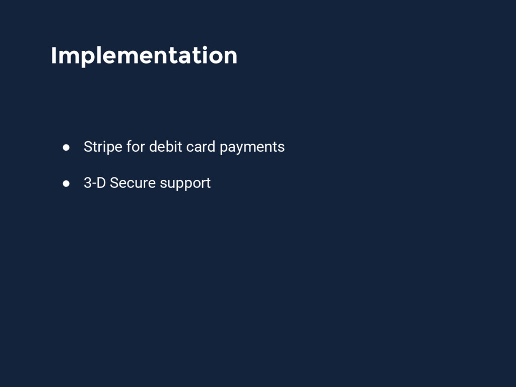Implementation ● Stripe for debit card payments...