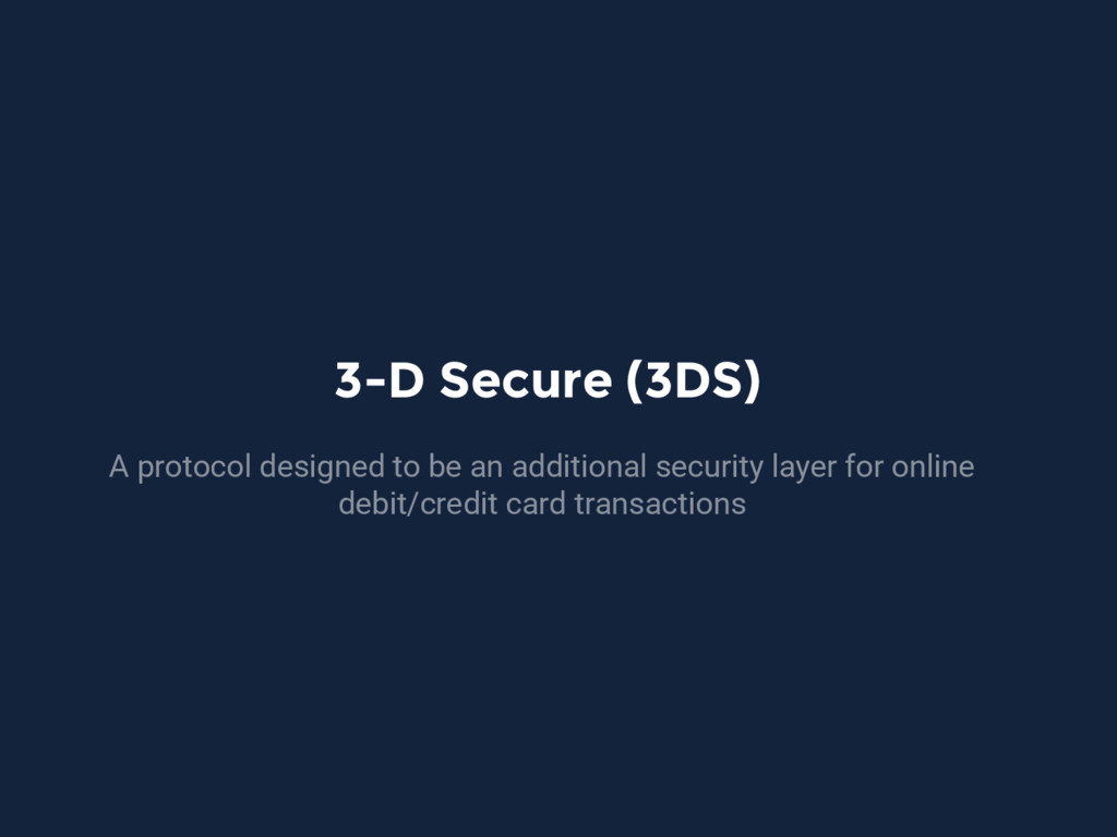 3-D Secure (3DS) A protocol designed to be an a...