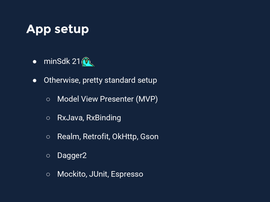 App setup ● minSdk 21 ● Otherwise, pretty stand...