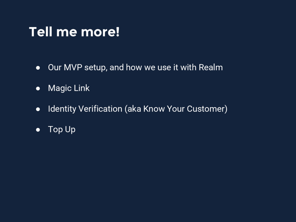 Tell me more! ● Our MVP setup, and how we use i...