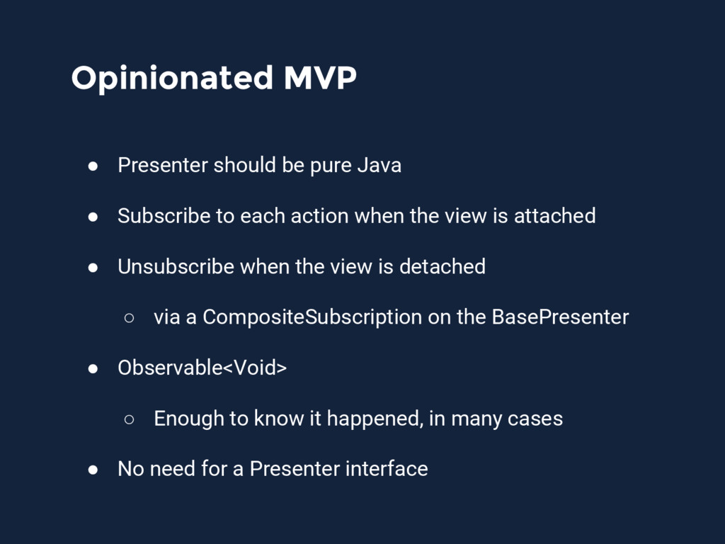 Opinionated MVP ● Presenter should be pure Java...