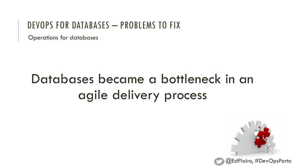 DEVOPS FOR DATABASES – PROBLEMS TO FIX Operatio...
