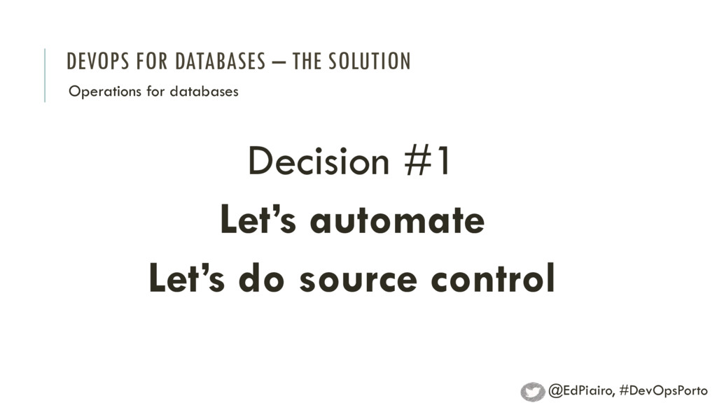 DEVOPS FOR DATABASES – THE SOLUTION Decision #1...