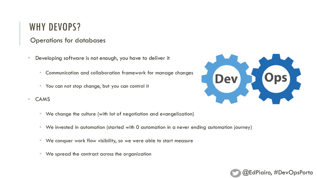 WHY DEVOPS? Operations for databases • Developi...